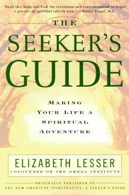 The Seeker's Guide: Making Your Life a Spiritual Adventure - Lesser, Elizabeth