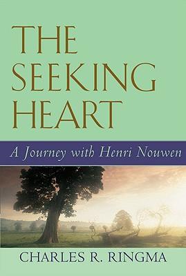 The Seeking Heart: A Journey with Henri Nouwen - Ringma, Charles