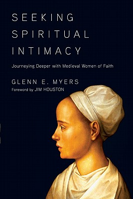 The Seeking Spiritual Intimacy: Trading Performance for Intimacy with God - Myers, Glenn E, and Houston, James M, Dr. (Foreword by)