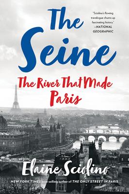 The Seine: The River That Made Paris - Sciolino, Elaine