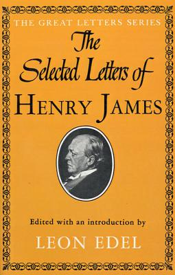 The Selected Letters of Henry James - James, Henry, Jr., and Edel, Leon (Editor)