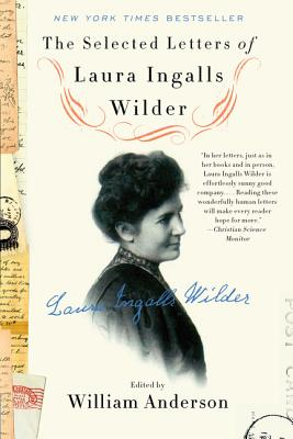The Selected Letters of Laura Ingalls Wilder - Anderson, William, and Wilder, Laura Ingalls