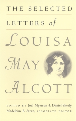 The Selected Letters of Louisa May Alcott - Myerson, Joel (Editor), and Alcott, Louisa May, and Stern, Madeleine B (Introduction by)