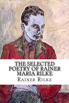 The Selected Poetry of Rainer Maria Rilke - Rilke, Rainer Maria