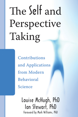 The Self and Perspective Taking: Contributions and Applications from Modern Behavioral Science - McHugh, Louise, PhD