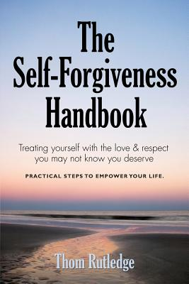 The Self-Forgiveness Handbook - Rutledge, Thom, Lcsw