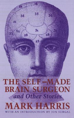 The Self-Made Brain Surgeon and Other Stories - Harris, Mark, and Surgal, Jon (Introduction by)