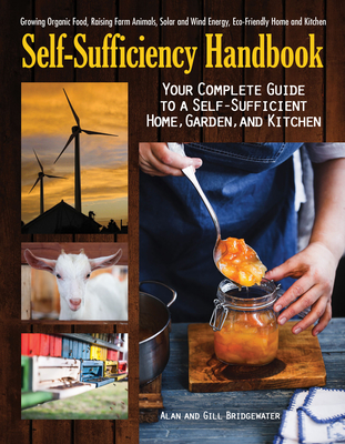 The Self-Sufficiency Handbook: Your Complete Guide to a Self-Sufficient Home, Garden, and Kitchen - Bridgewater, Alan, and Bridgewater, Gill