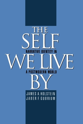The Self We Live by: Narrative Identity in a Postmodern World - Holstein, James A, Professor, and Gubrium, Jaber F