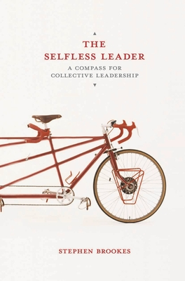 The Selfless Leader: A Compass for Collective Leadership - Brookes, Stephen