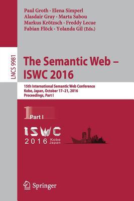 The Semantic Web - Iswc 2016: 15th International Semantic Web Conference, Kobe, Japan, October 17-21, 2016, Proceedings, Part I - Groth, Paul (Editor)