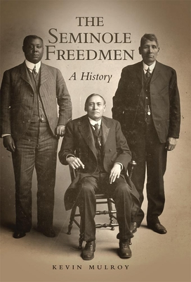 The Seminole Freedmen: A History - Mulroy, Kevin