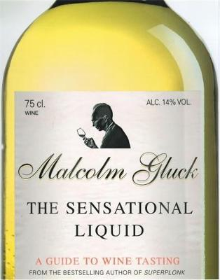 The Sensational Liquid: A Guide to Wine Tasting - Gluck, Malcolm