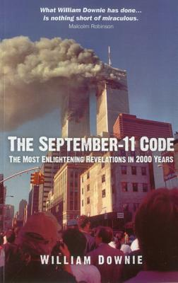 The September-11 Code: The Most Enlightening Revelations in 2000 Years - Downie, William