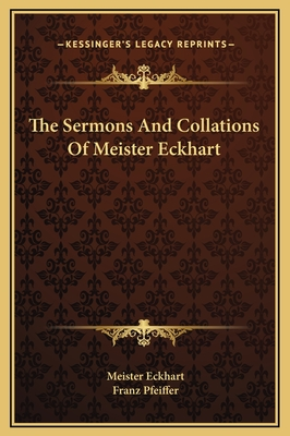 The Sermons and Collations of Meister Eckhart - Eckhart, Meister, and Pfeiffer, Franz