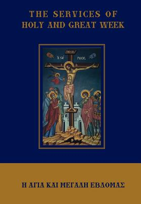 The Services of Holy and Great Week - Monos, Michael (Editor)