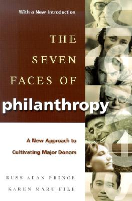 The Seven Faces of Philanthropy: A New Approach to Cultivating Major Donors - Prince, Russ Alan, and File, Karen Maru