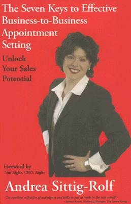 The Seven Keys to Effective Business-To-Business Appointment Setting: Unlock Your Sales Potential - Sittig-Rolf, Andrea