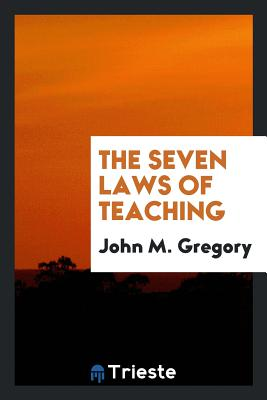 The Seven Laws of Teaching - Gregory, John M