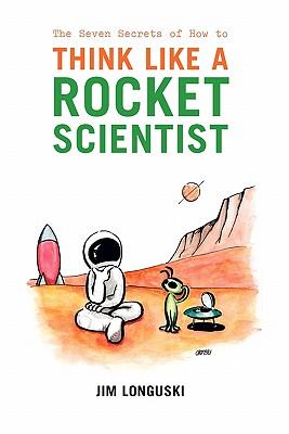 The Seven Secrets of How to Think Like a Rocket Scientist - Longuski, Jim