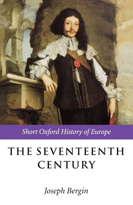 The Seventeenth Century: Europe 1598-1715 - Bergin, Joseph, Dr. (Editor)