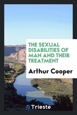 The Sexual Disabilities of Man and Their Treatment - Cooper, Arthur, MD