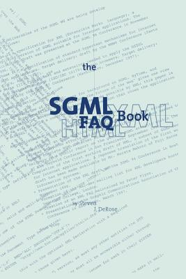 The SGML FAQ Book: Understanding the Foundation of HTML and XML - DeRose, S J