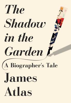 The Shadow in the Garden: A Biographer's Tale - Atlas, James