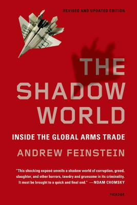 The Shadow World: Inside the Global Arms Trade - Feinstein, Andrew