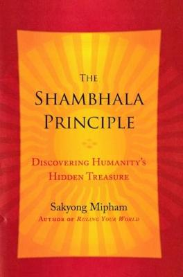 The Shambhala Principle: Discovering Humanity's Hidden Treasure - Mipham, Sakyong