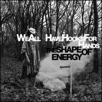 The Shape of Energy - We All Have Hooks for Hands
