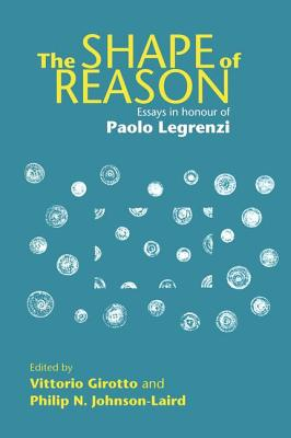 The Shape of Reason: Essays in Honour of Paolo Legrenzi - Girotto, Vittorio (Editor), and Johnson-Laird, Philip N. (Editor)