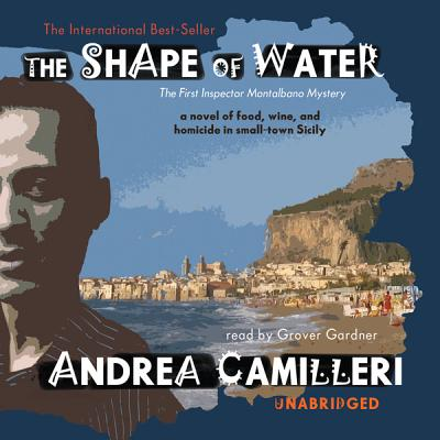 The Shape of Water - Camilleri, Andrea, and Sartarelli, Stephen (Translated by), and Gardner, Grover, Professor (Read by)