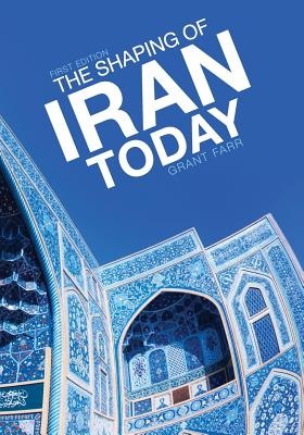 The Shaping of Iran Today - Farr, Grant