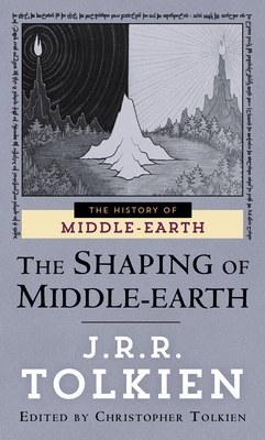 The Shaping of Middle-Earth - Tolkien, J R R, and Tolkien, Christopher