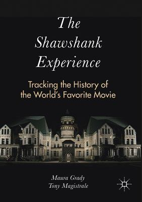 The Shawshank Experience: Tracking the History of the World's Favorite Movie - Grady, Maura, and Magistrale, Tony