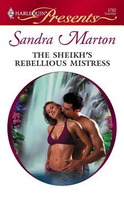 The Sheikh's Rebellious Mistress - Marton, Sandra