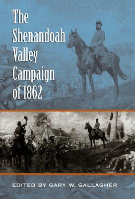 The Shenandoah Valley Campaign of 1862 - Gallagher, Gary W (Editor)