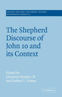 The Shepherd Discourse of John 10 and Its Context - Beutler, Johannes (Editor)