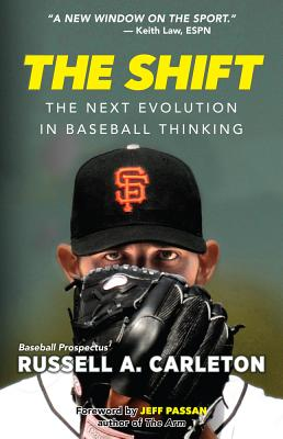 The Shift: The Next Evolution in Baseball Thinking - Carleton, Russell A, and Passan, Jeff (Foreword by)