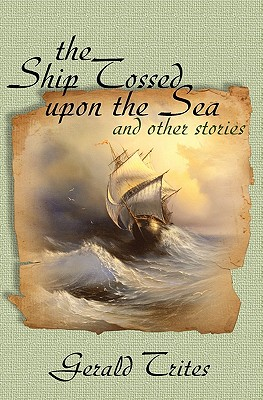 The Ship Tossed Upon the Sea and Other Stories - Trites, Gerald