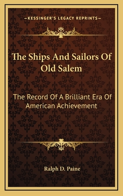 The ships and sailors of old Salem: the record of a brilliant era of American achievement - Paine, Ralph Delahaye
