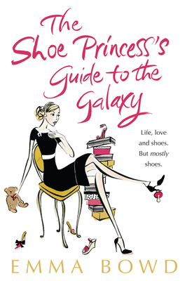 The Shoe Princess's Guide to the Galaxy - Bowd, Emma