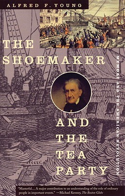 The Shoemaker and the Tea Party: Memory and the American Revolution - Young, Alfred F