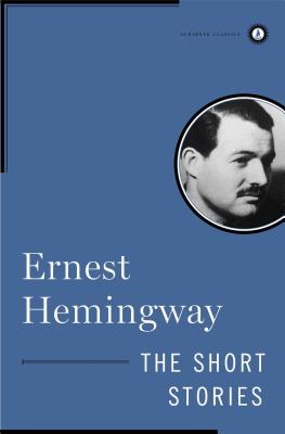 The Short Stories of Ernest Hemingway - Hemingway, Ernest