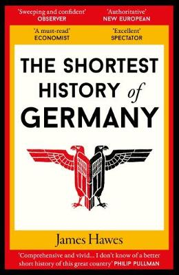 The Shortest History of Germany - Hawes, James
