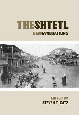 The Shtetl: New Evaluations - Katz, Steven T (Editor)
