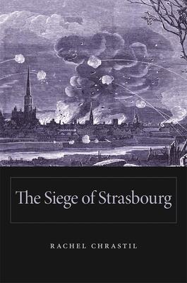 The Siege of Strasbourg - Chrastil, Rachel