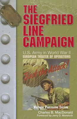 """The Siegfried Line Campaing: U.S. Army Center of Military History, """"U.S. Army in World War II: The European Theater of Operations"""" - MacDonald, and MacDonald, Charles B"""