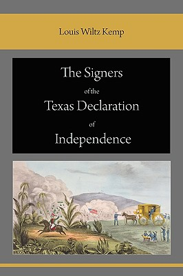 The Signers of the Texas Declaration of Independence - Kemp, Louis Wiltz